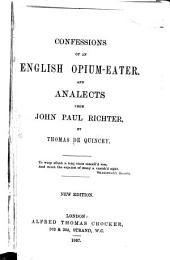 Confessions of an English Opium-Eater. And analects from John Paul Richter ... New edition