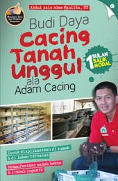 Budi Daya Cacing Tanah Unggul ala Adam Cacing