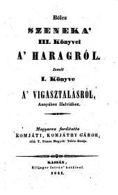 A' haragrol. A' vigasztalasrol irott 3 könyv. Magy, ford. Komjati Komjathy Gabor. (Drei Bücher vom Zorne und eines vom Troste.)