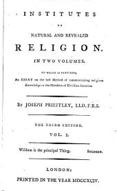 Institutes of natural and revealed religion. To which is prefixed, An essay on the best method of communicating religious knowledge to the members of Christian societies: Volume 1