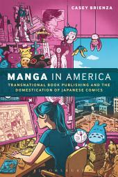 Manga in America: Transnational Book Publishing and the Domestication of Japanese Comics