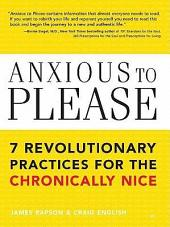 Anxious to Please: 7 Revolutionary Practices for the Chronically Nice
