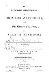 The Illustrated Self-instructor in Phrenology and Physiology: With One Hundred Engravings, and a Chart of the Character