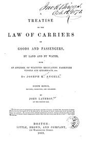 A Treatise on the Law of Carriers of Goods and Passengers, by Land and by Water, with an Appendix of Statutes Regulating Passenger Vessels and Steamboats, Etc