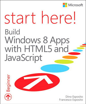 Start Here  Build Windows 8 Apps with HTML5 and JavaScript PDF