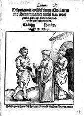 Disputation zwischen einem Chorherren vnd Schuchmacher, darin[n] das wort gottes vnd ein recht Christlich wesen verfochten würdt: Jch sage euch, wo dise schweigen ...