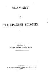 Slavery in the Spanish Colonies: Deputation to Earl Granville, K.G.