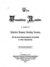 The Transition Reader: A Course of Inductive Romanic Reading Lessons, for the Use of Phonetic Readers