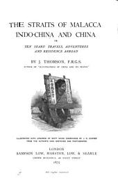The Straits of Malacca, Indo-China, and China: Or, Ten Years' Travels, Adventures, and Residence Abroad