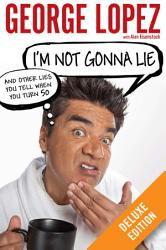 I M Not Gonna Lie And Other Lies You Tell When You Turn 50 Deluxe Book PDF