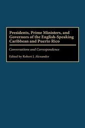 Presidents, Prime Ministers, and Governors of the English-speaking Caribbean and Puerto Rico: Conversations and Correspondence