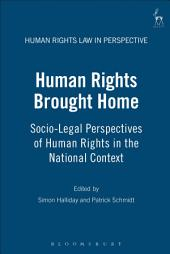 Human Rights Brought Home: Socio-Legal Perspectives of Human Rights in the National Context