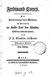Die Eroberung von Mexico, in Briefen an Kaiser Carl den Fünften: Band 2