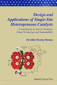 Design And Applications Of Single site Heterogeneous Catalysts  Contributions To Green Chemistry  Clean Technology And Sustainability