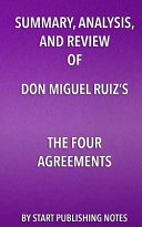 Summary  Analysis  and Review of Don Miguel Ruiz s the Four Agreements Book