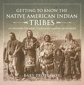 Getting to Know the Native American Indian Tribes   US History for Kids   Children s American History PDF