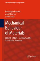 Mechanical Behaviour of Materials: Volume 1: Micro- and Macroscopic Constitutive Behaviour