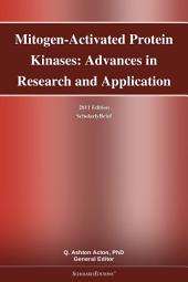 Mitogen-Activated Protein Kinases: Advances in Research and Application: 2011 Edition: ScholarlyBrief