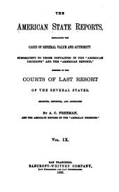 "The American State Reports: Containing the Cases of General Value and Authority Subsequent to Those Contained in the ""American Decisions"" [1760-1869] and the ""American Reports"" [1869-1887] Decided in the Courts of Last Resort of the Several States [1886-1911], Volume 9"