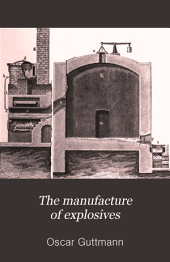 The Manufacture of Explosives: A Theoretical and Practical Treatise on the History, the Physical and Chemical Properties, and the Manufacture of Explosives, Volume 1
