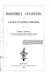 Bibliotheca Canadensis: Or, A Manual of Canadian Literature