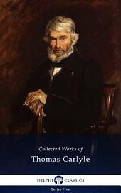 Delphi Collected Works of Thomas Carlyle (Illustrated)