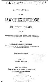 A Treatise on the Law of Executions in Civil Cases, and of Proceedings in Aid and Restraint Thereof: Volume 2