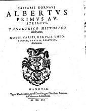 Albertus I. Austriacus, panegyrico historico celebratus, notis variis etc illustratus