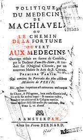 Politique du médecin de Machiavel, ou Le Chemin de la fortune ouvert aux médecins... (par La Mettrie)