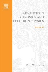 Advances in Electronics and Electron Physics: Volume 68