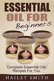 Essential Oil For Beginners  Complete Essential Oils Recipes For You Book