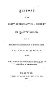History of the First Ecclesiastical Society in East Windsor: from its formation in 1752, to the death of its second pastor, Rev. Shubael Bartlett, in 1854