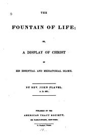 The Fountain of Life; Or, A Display of Christ in His Essential and Mediatorial Glory