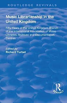 Music Librarianship in the UK  Fifty Years of the British Branch of the International Association of Music Librarians PDF