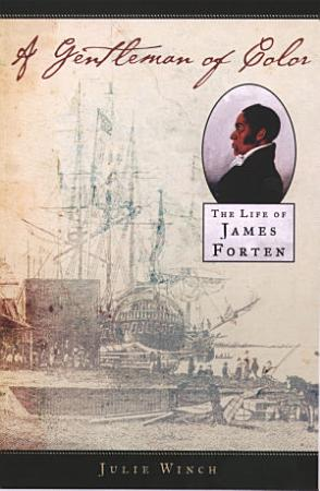 A Gentleman of Color   The Life of James Forten PDF