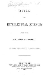 Moral and Intellectual Science: Applied to the Elevation of Society