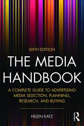 The Media Handbook: A Complete Guide to Advertising Media Selection, Planning, Research, and Buying, Edition 6