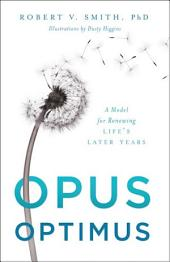 Opus Optimus: A Model for Renewing Life's Later Years
