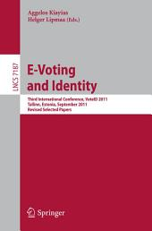 E-Voting and Identity: Third International Conference, VoteID 2011, Tallinn, Estonia, September 28-20, 2011, Revised Selected Papers