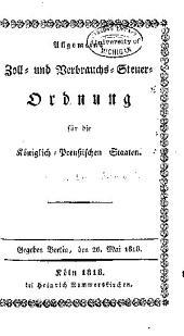 Allgemeine zoll- und verbrauchs-steuerordnung für die königlich-preussischen staaten: Gegeben Berlin, den 26. mai 1818