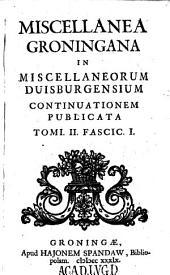 Miscellanea Groningana, in Miscellaneorum Duisburgensium continuationem publicata: Volume 2