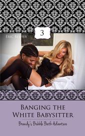 Banging The White Babysitter 3: Brandy's Bubble Bath Adventure: Interracial Erotica: (Adults Only Erotica)