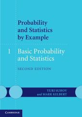 Probability and Statistics by Example: Volume 1, Basic Probability and Statistics: Edition 2
