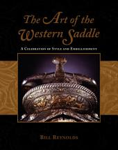 Art of the Western Saddle: A Celebration Of Style And Embellishment