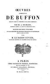 Oeuvres complètes de Buffon, mises en ordre et précédées d'une notice historique par m. A. Richard ... suivies de deux volumes sur les progrès des sciences physiques et naturelles depuis la mort de Buffon: Histoire des minéraux