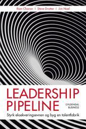 Leadership pipeline: Styrk eksekveringsevnen og byg en talentfabrik