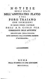 Notizie degli scavi nell' anfiteatro Flavio e nel Foro Traiano: con iscrizioni ivi trovate supplite e illustrate