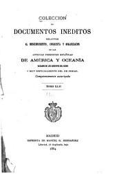 Colección de documentos inéditos, relativos al descubrimiento ... de las antiguas posesiones españolas de América y Oceanía: sacados de los archivos del reino, y muy especialmente del de Indias, Volumen 42