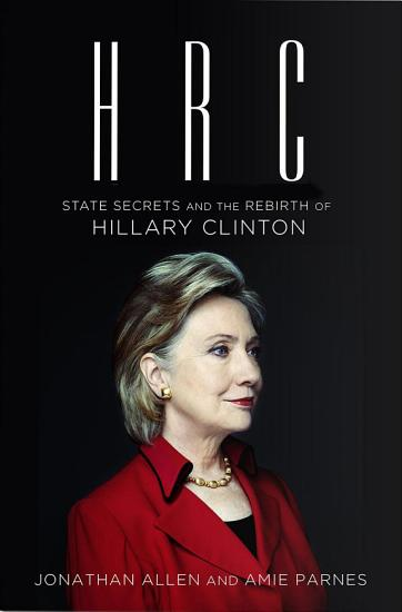 HRC  State Secrets and the Rebirth of Hillary Clinton PDF