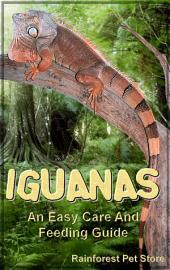 Iguanas: An Easy Care and Feeding Guide